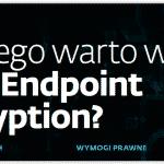 dlaczego warto wybrać eset endpoint encryption